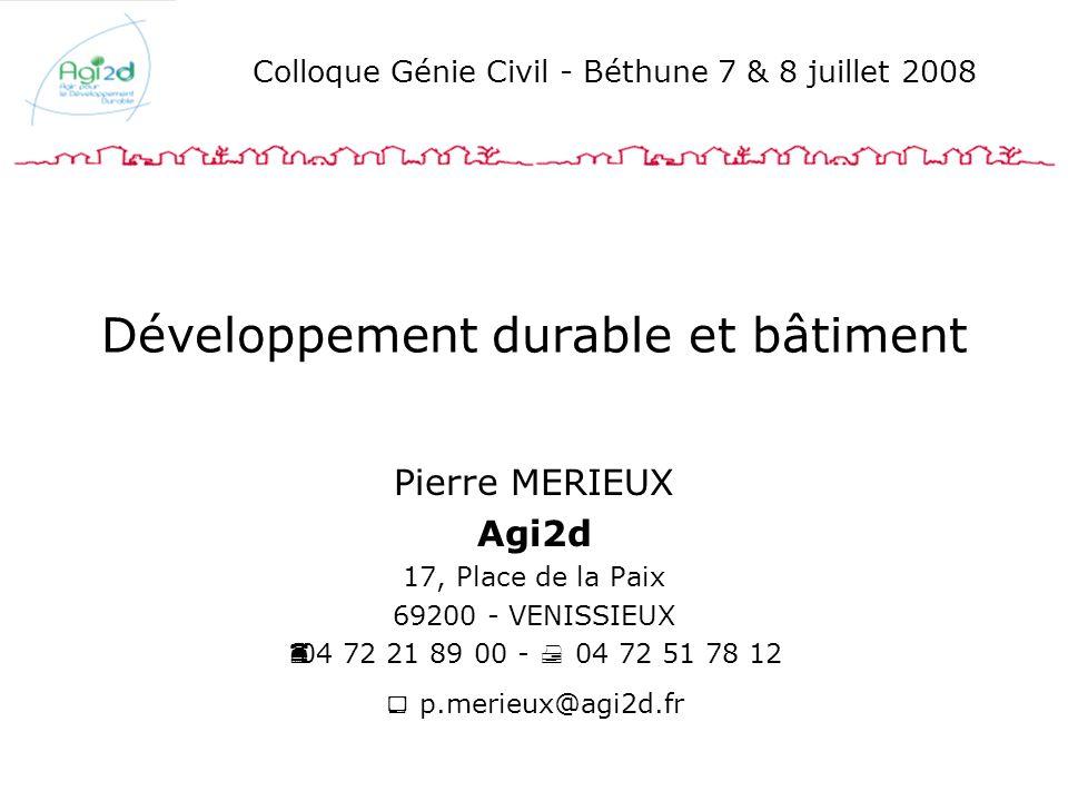 Développement durable et bâtiment Pierre MERIEUX Agi2d 17, Place de la Paix 69200 - VENISSIEUX 04 72 21 89 00 - 04 72 51 78 12 p.merieux@agi2d.fr Coll