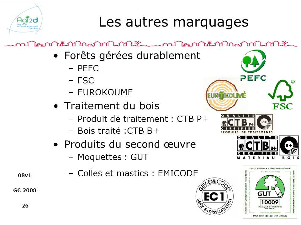 08v1 GC 2008 26 Les autres marquages Forêts gérées durablement –PEFC –FSC –EUROKOUME Traitement du bois –Produit de traitement : CTB P+ –Bois traité :