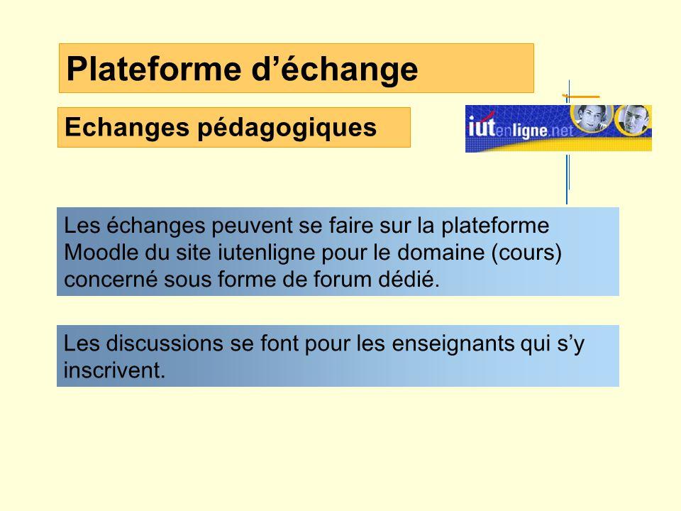 Plateforme déchange Les échanges peuvent se faire sur la plateforme Moodle du site iutenligne pour le domaine (cours) concerné sous forme de forum dédié.