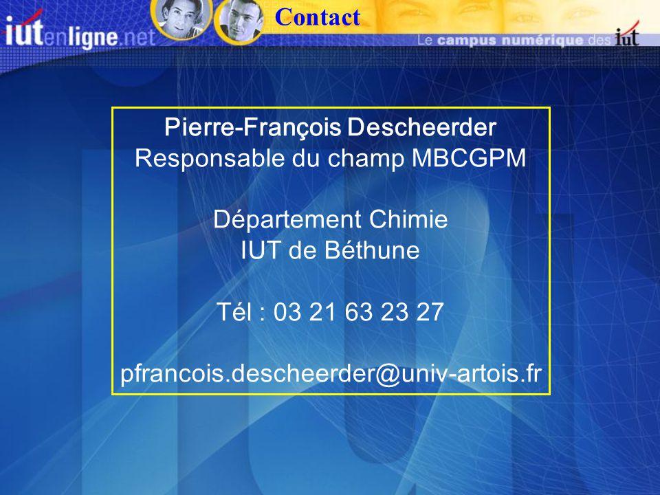 Pierre-François Descheerder Responsable du champ MBCGPM Département Chimie IUT de Béthune Tél : 03 21 63 23 27 pfrancois.descheerder@univ-artois.fr Contact