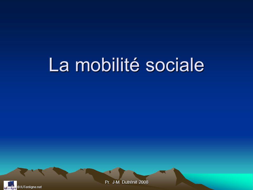 © IUTenligne.net Pr. J-M. Dutrénit 2008 La mobilité sociale