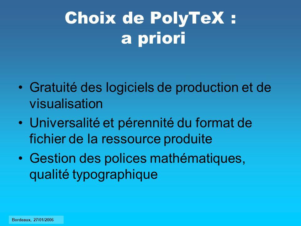 Choix de PolyTeX : a posteriori Mise en page adaptée à la lecture à lécran et en grande partie automatisée Possibilité davoir une sortie papier avec une mise en page adéquate Mise en page et structuration imaginées à partir de considérations pédagogiques Bordeaux, 27/01/2006