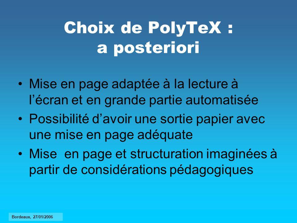 Choix de PolyTeX : a posteriori Mise en page adaptée à la lecture à lécran et en grande partie automatisée Possibilité davoir une sortie papier avec u