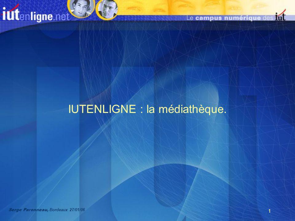 1 IUTENLIGNE : la médiathèque. Serge Paronneau, Bordeaux 27/01/06