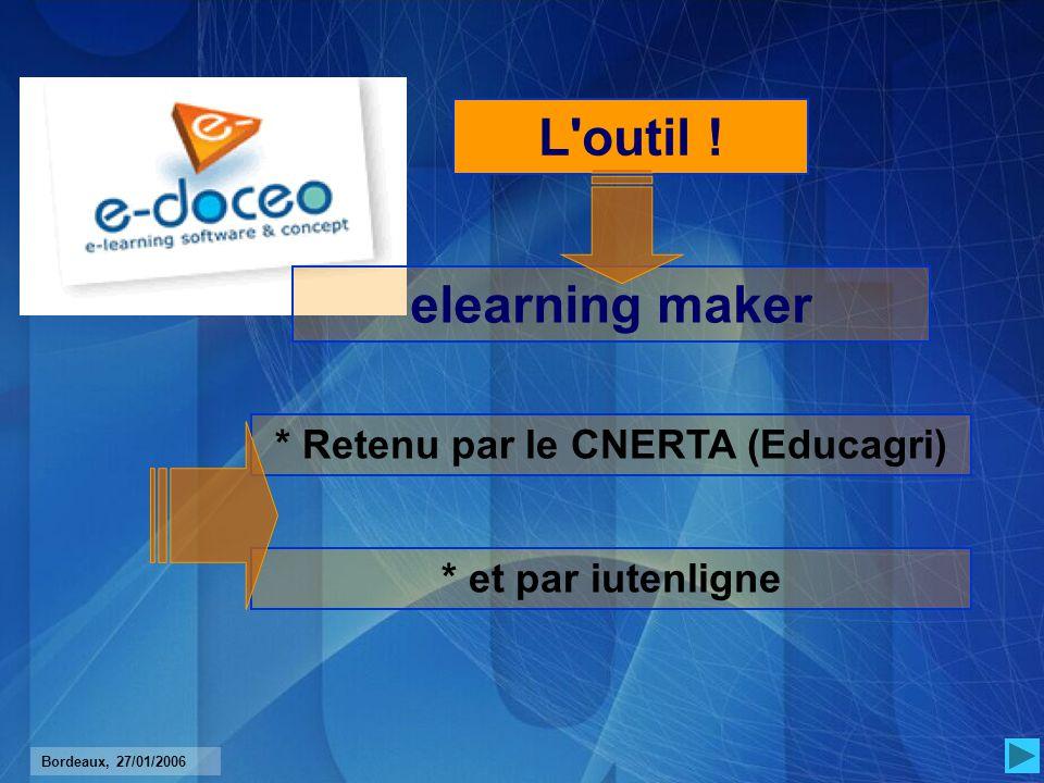 Bordeaux, 27/01/2006 * Retenu par le CNERTA (Educagri) elearning maker * et par iutenligne L outil !