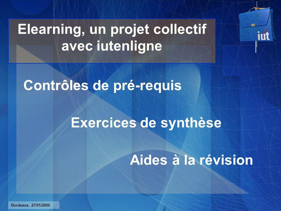 Bordeaux, 27/01/2006 Elearning, un projet collectif avec iutenligne Contrôles de pré-requis Exercices de synthèse Aides à la révision