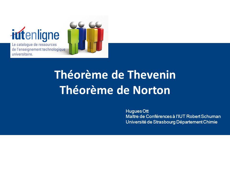 Théorème de Thevenin Théorème de Norton Hugues Ott Maître de Conférences à lIUT Robert Schuman Université de Strasbourg Département Chimie