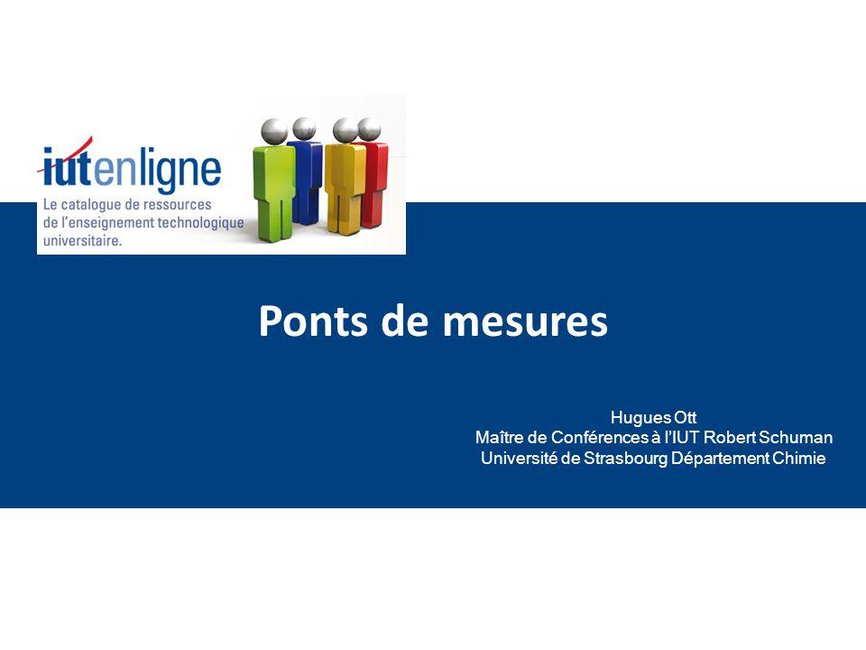 Ponts de mesures Hugues Ott Maître de Conférences à lIUT Robert Schuman Université de Strasbourg Département Chimie