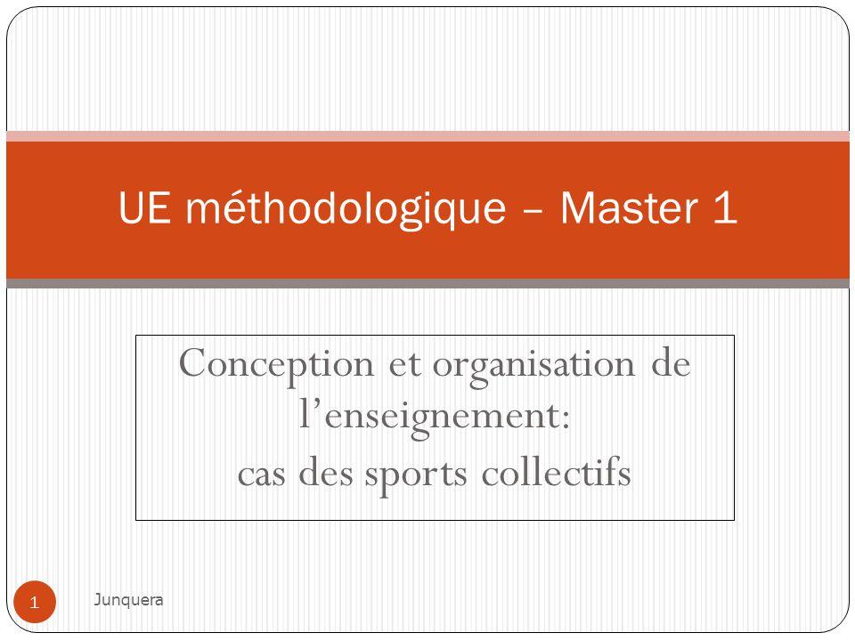Conception et organisation de lenseignement: cas des sports collectifs UE méthodologique – Master 1 1 Junquera