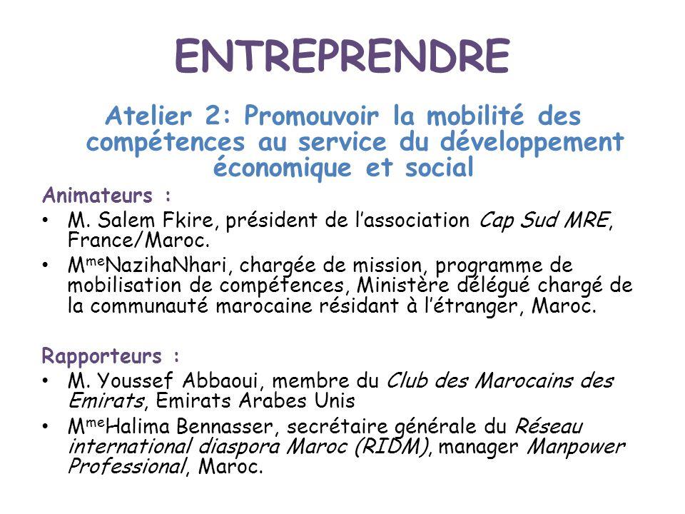 ENTREPRENDRE Atelier 2: Promouvoir la mobilité des compétences au service du développement économique et social Animateurs : M. Salem Fkire, président