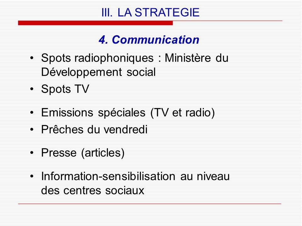 4. Communication Spots radiophoniques : Ministère du Développement social Spots TV Emissions spéciales (TV et radio) Prêches du vendredi Presse (artic