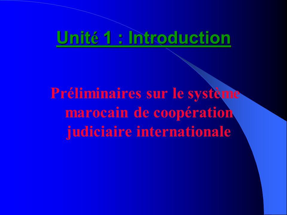 Unit é 1 : Introduction Préliminaires sur le système marocain de coopération judiciaire internationale