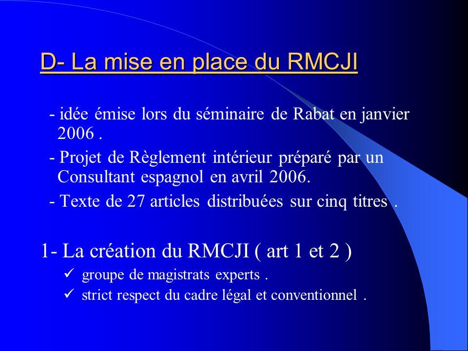 D- La mise en place du RMCJI - idée émise lors du séminaire de Rabat en janvier 2006. - Projet de Règlement intérieur préparé par un Consultant espagn