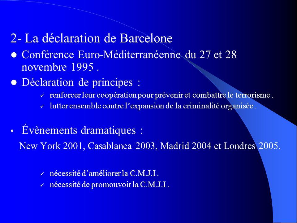 2- La déclaration de Barcelone Conférence Euro-Méditerranéenne du 27 et 28 novembre 1995. Déclaration de principes : renforcer leur coopération pour p