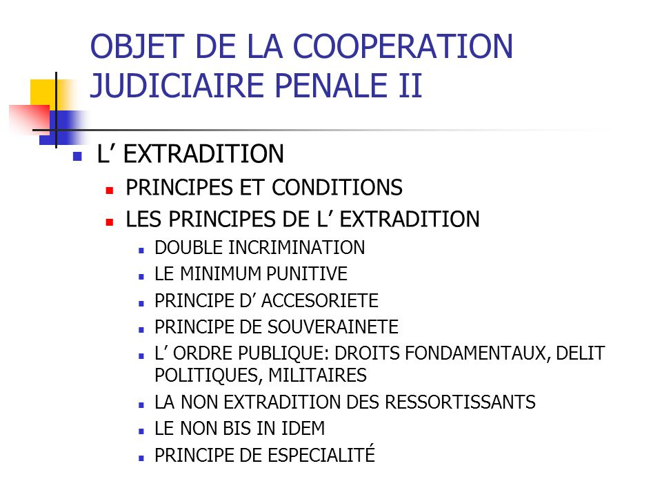 OBJET DE LA COOPERATION JUDICIAIRE PENALE II L EXTRADITION CAS PARTICULIERES CONCURRENCE DE DEMANDES D EXTRADITION LA REEXTRADITION VERS UN ETAT TIERS LE TRANSIT LA DETENTION PROVISOIRE EN VUE DE L EXTRADITION: LE ROLE D INTERPOL