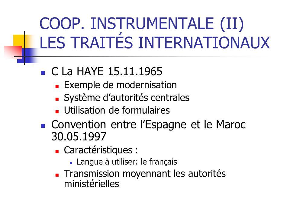 COOP. INSTRUMENTALE (II) LES TRAITÉS INTERNATIONAUX C La HAYE 15.11.1965 Exemple de modernisation Système dautorités centrales Utilisation de formulai
