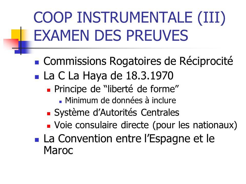 COOP INSTRUMENTALE (III) EXAMEN DES PREUVES Commissions Rogatoires de Réciprocité La C La Haya de 18.3.1970 Principe de liberté de forme Minimum de do