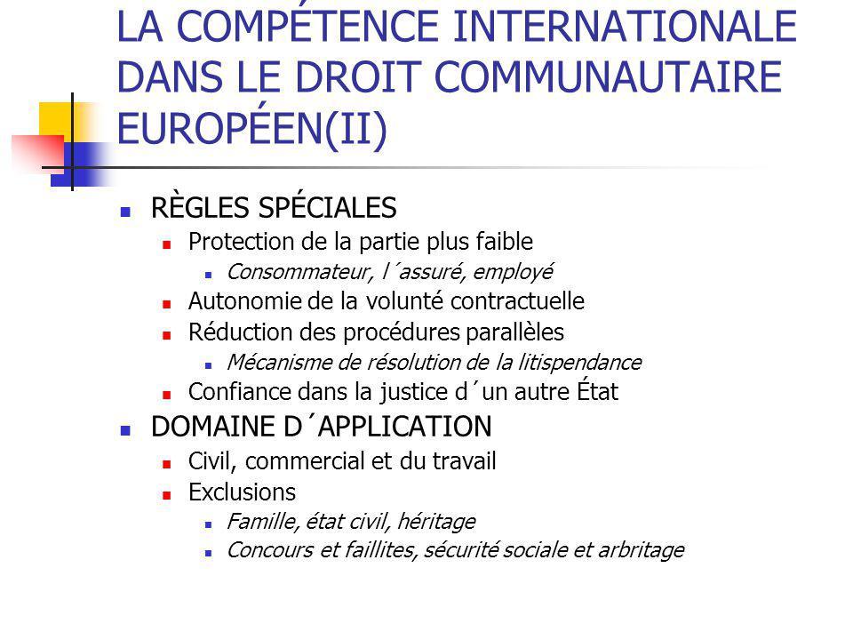 SYSTÈMES DE LOI APPLICABLE LA LOI DE PROCÉDURE EST TOUJOURS CELLE DU DROIT LA LOI NOMINALE (MATÉRIELLE) Etats de tradition continentale européenne La loi du droit désigne la loi applicable Systèmes de protection de la loi elle-même Tendence à la loi de résidence Etats de tradition de Common Law L´unique loi applicable est celle du droit Mécanisme du factual aproach