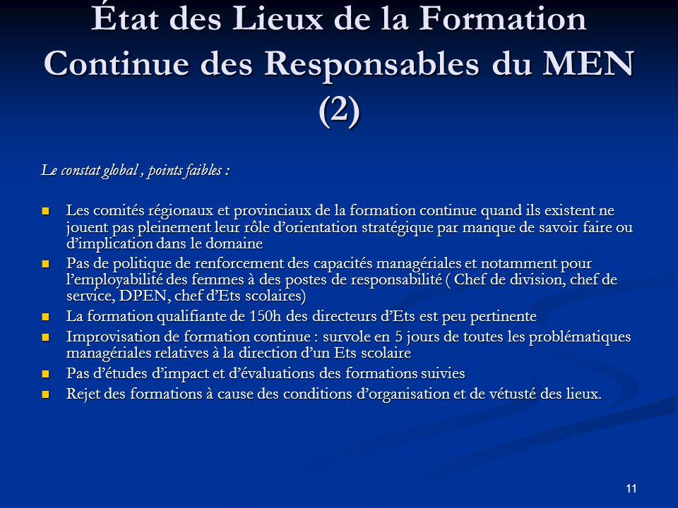 11 État des Lieux de la Formation Continue des Responsables du MEN (2) Le constat global, points faibles : Les comités régionaux et provinciaux de la