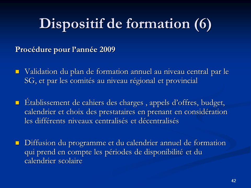 42 Dispositif de formation (6) Procédure pour lannée 2009 Validation du plan de formation annuel au niveau central par le SG, et par les comités au ni