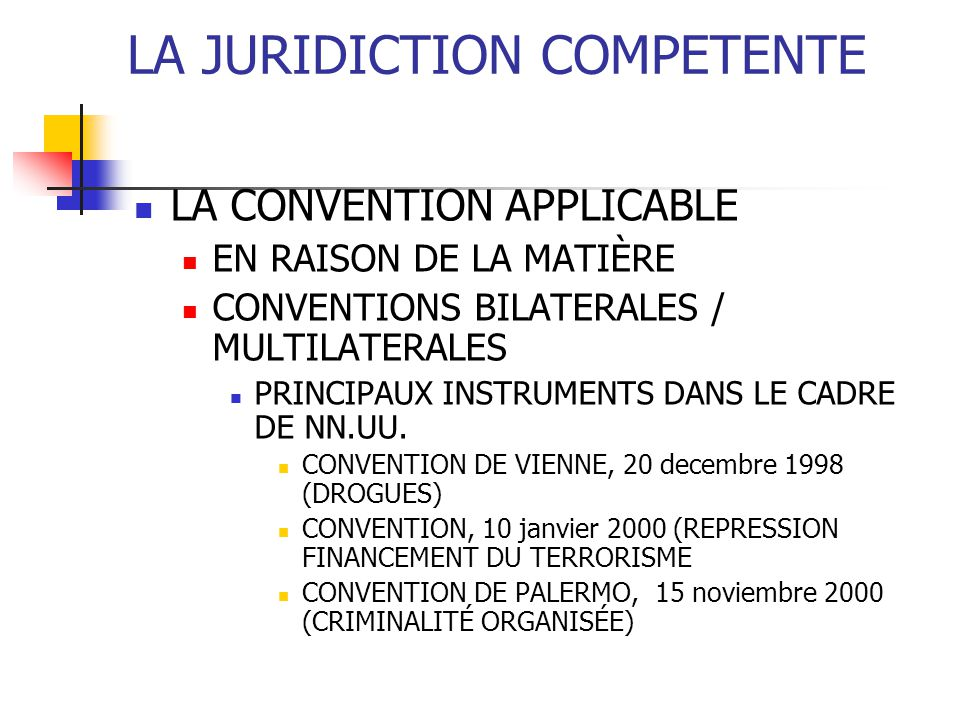 LA JURIDICTION COMPETENTE LA CONVENTION APPLICABLE EN RAISON DE LA MATIÈRE CONVENTIONS BILATERALES / MULTILATERALES PRINCIPAUX INSTRUMENTS DANS LE CAD