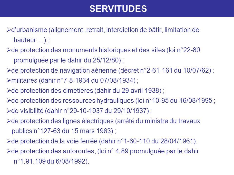 durbanisme (alignement, retrait, interdiction de bâtir, limitation de hauteur …) ; de protection des monuments historiques et des sites (loi n°22-80 p