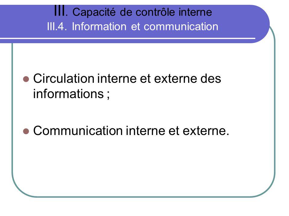 III. Capacité de contrôle interne III.4. Information et communication Circulation interne et externe des informations ; Communication interne et exter