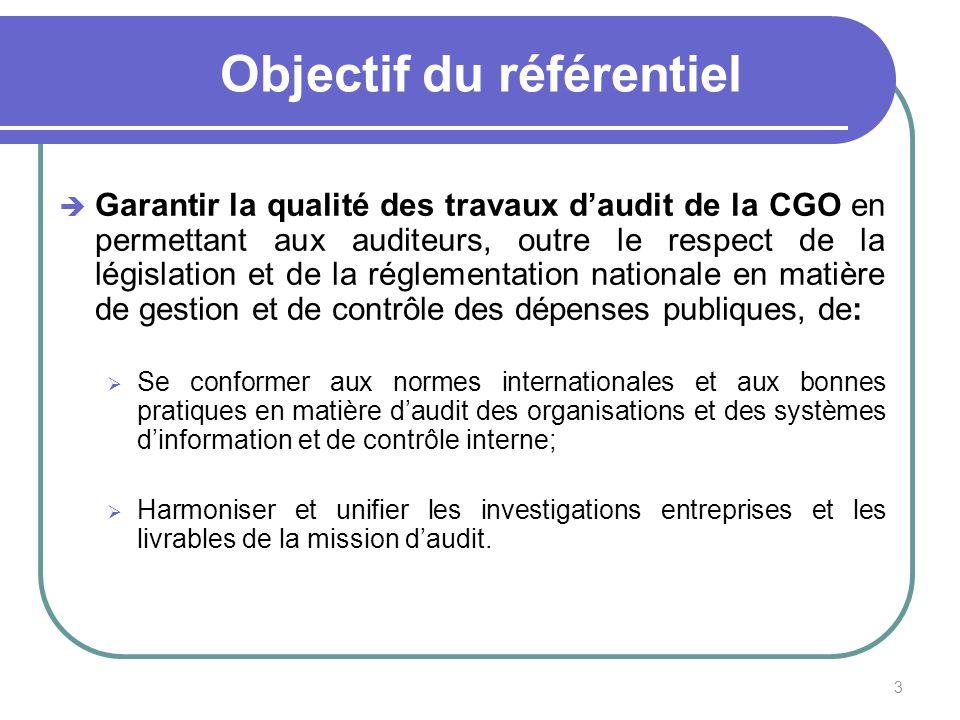 3 Objectif du référentiel Garantir la qualité des travaux daudit de la CGO en permettant aux auditeurs, outre le respect de la législation et de la ré