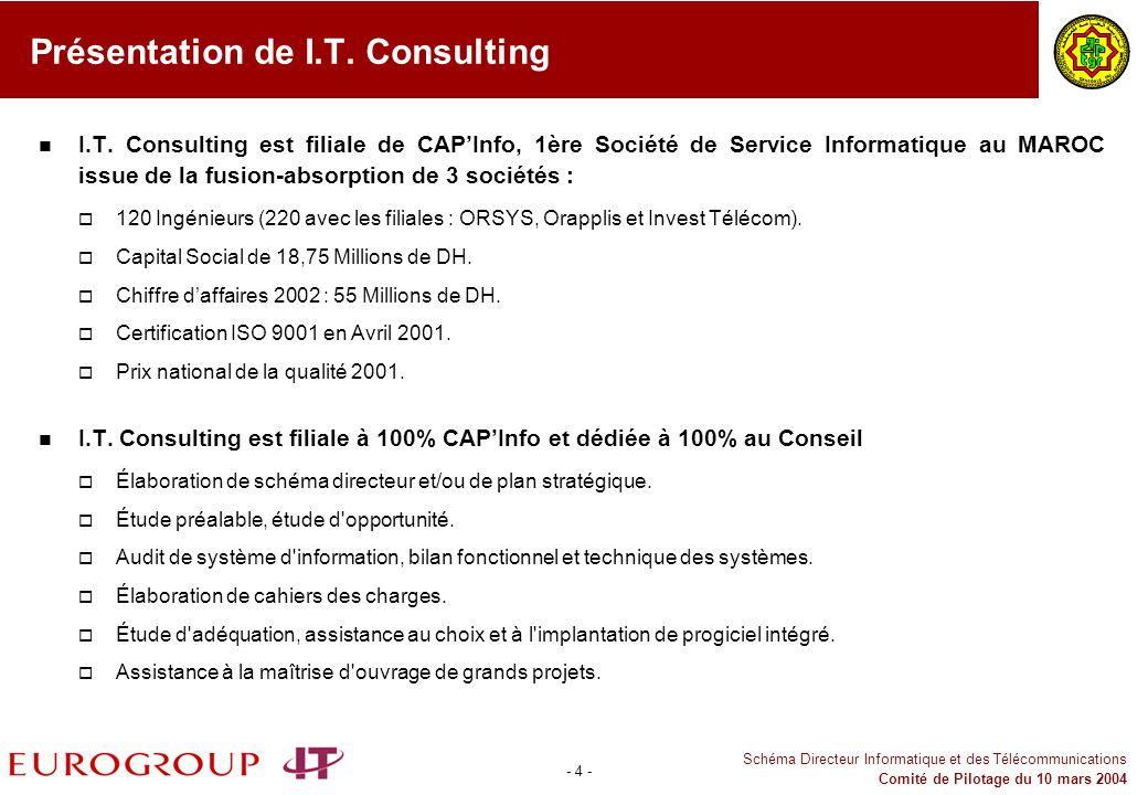 - 4 - Schéma Directeur Informatique et des Télécommunications Comité de Pilotage du 10 mars 2004 Présentation de I.T. Consulting I.T. Consulting est f