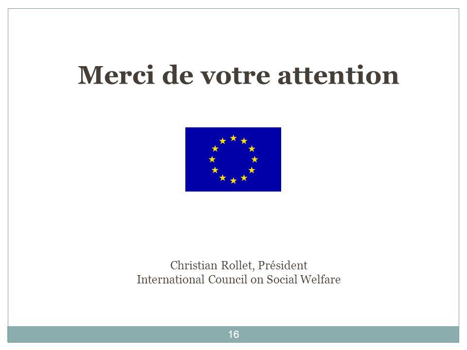 Merci de votre attention Christian Rollet, Président International Council on Social Welfare 16