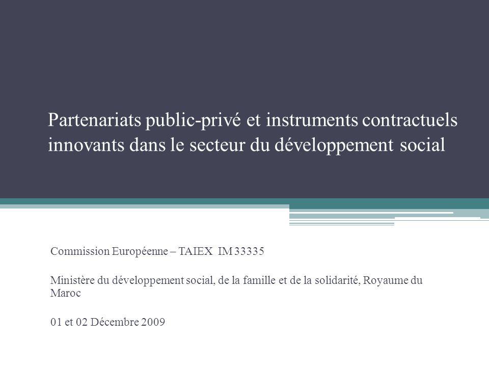 Partenariats public-privé et instruments contractuels innovants dans le secteur du développement social Commission Européenne – TAIEX IM 33335 Ministè