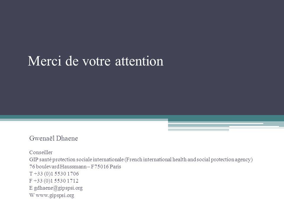 Merci de votre attention Gwenaël Dhaene Conseiller GIP santé protection sociale internationale (French international health and social protection agen