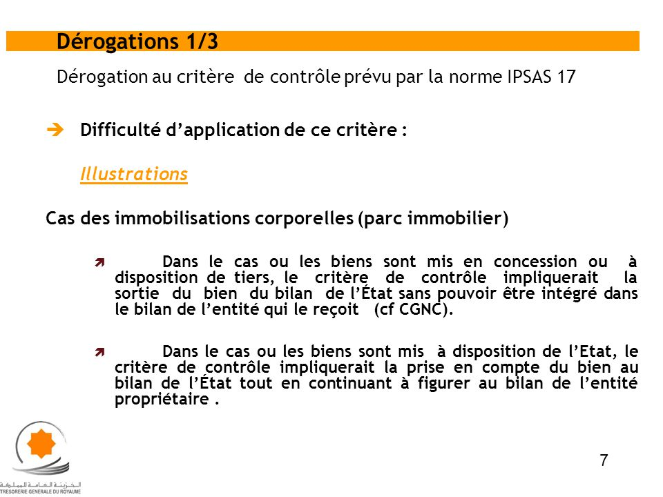 Dérogation au critère de contrôle prévu par la norme IPSAS 17 Difficulté dapplication de ce critère : Illustrations Cas des immobilisations corporelle