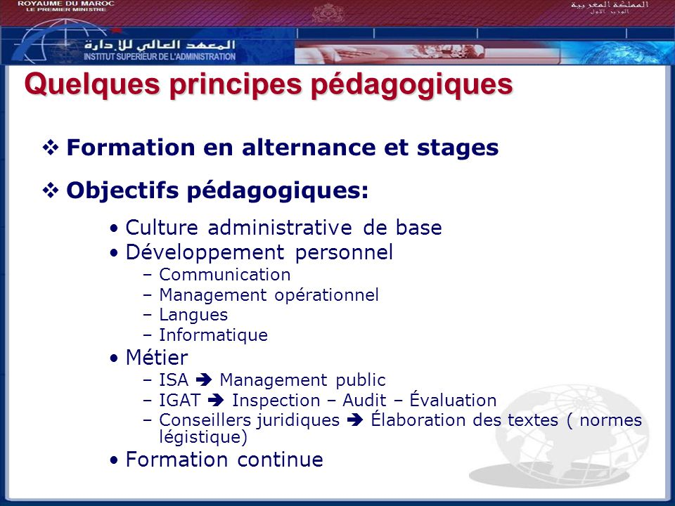 Formation en alternance et stages Objectifs pédagogiques: Culture administrative de base Développement personnel –Communication –Management opérationn
