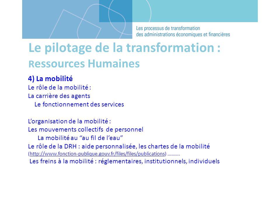 Le pilotage de la transformation : R essources Humaines 4) La mobilité Le rôle de la mobilité : La carrière des agents Le fonctionnement des services