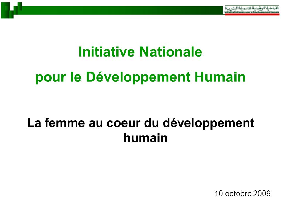 Initiative Nationale pour le Développement Humain La femme au coeur du développement humain 10 octobre 2009