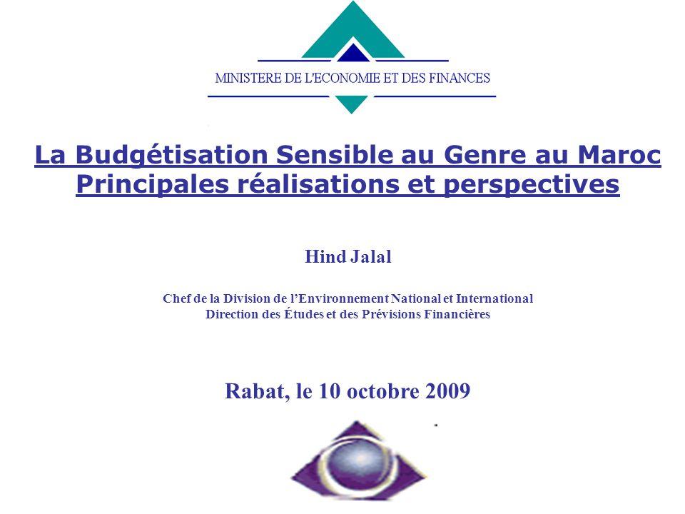 La Budgétisation Sensible au Genre au Maroc Principales réalisations et perspectives Hind Jalal Chef de la Division de lEnvironnement National et Inte