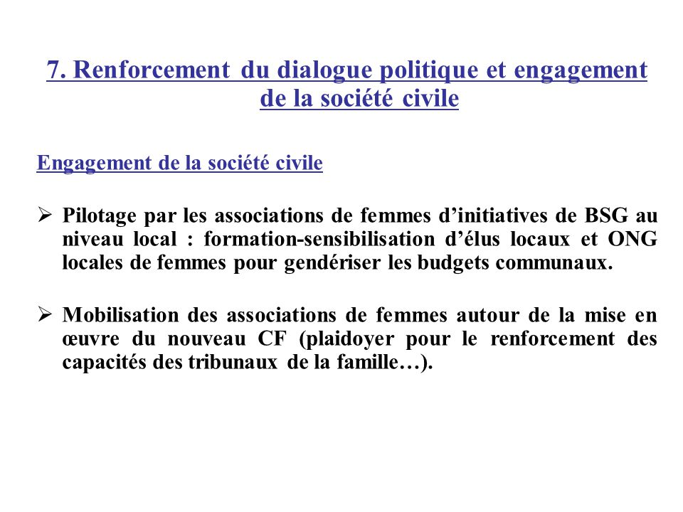 7. Renforcement du dialogue politique et engagement de la société civile Engagement de la société civile Pilotage par les associations de femmes dinit