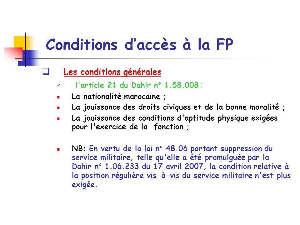Conditions daccès à la FP(suite) Les conditions particulières : Condition d âge : le candidat à un emploi public ne doit pas être âgé de moins de 18ans et de plus de 40 ans au 1er janvier de lannée en cours.