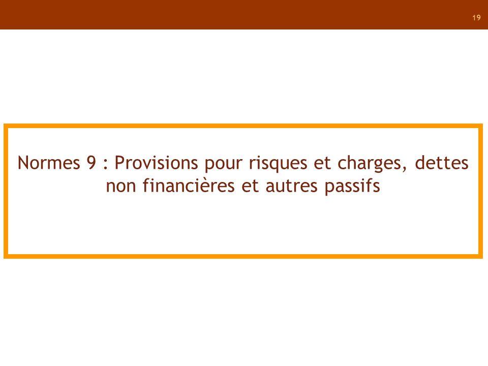 19 Normes 9 : Provisions pour risques et charges, dettes non financières et autres passifs