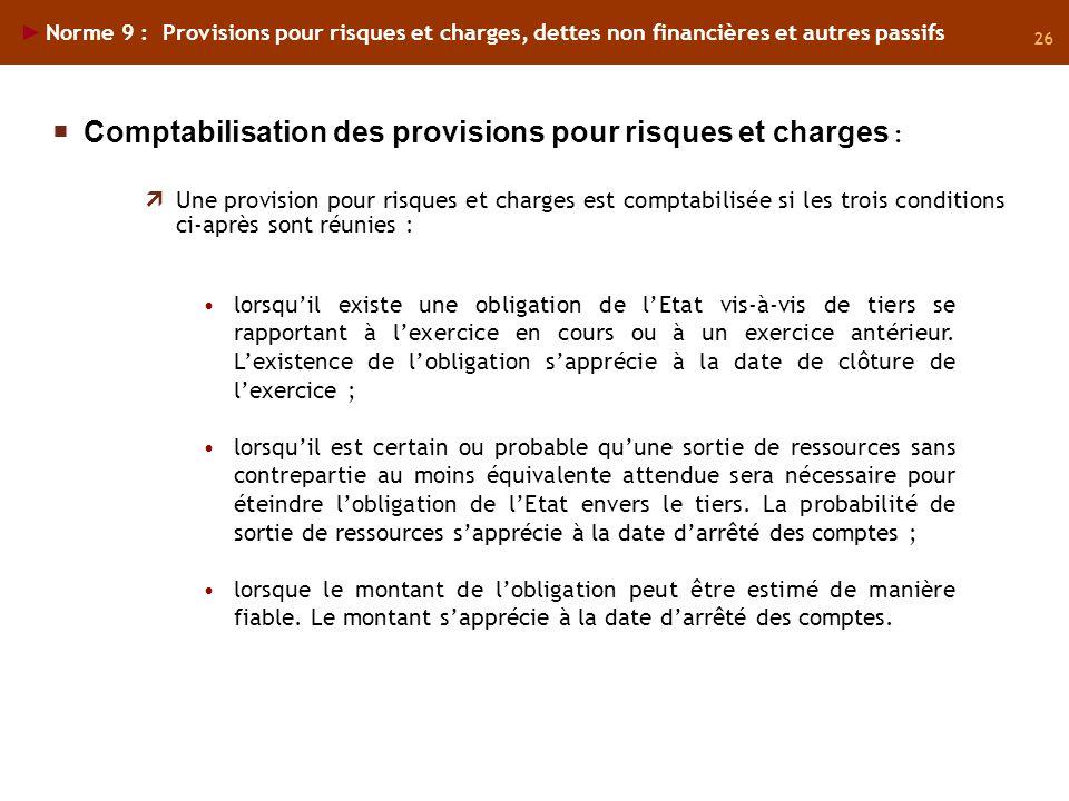 26 Norme 9 : Provisions pour risques et charges, dettes non financières et autres passifs lorsquil existe une obligation de lEtat vis-à-vis de tiers s
