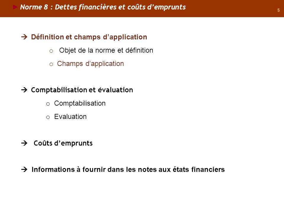 5 Définition et champs dapplication o Objet de la norme et définition o Champs dapplication Comptabilisation et évaluation o Comptabilisation o Evalua
