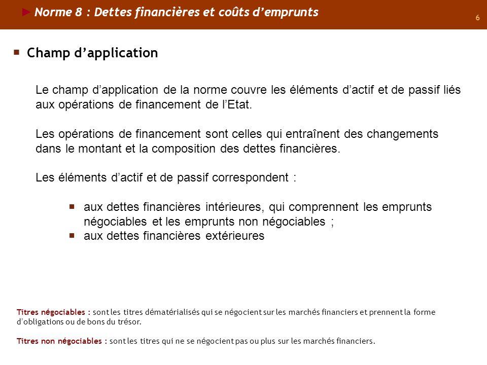 6 Le champ dapplication de la norme couvre les éléments dactif et de passif liés aux opérations de financement de lEtat. Les opérations de financement