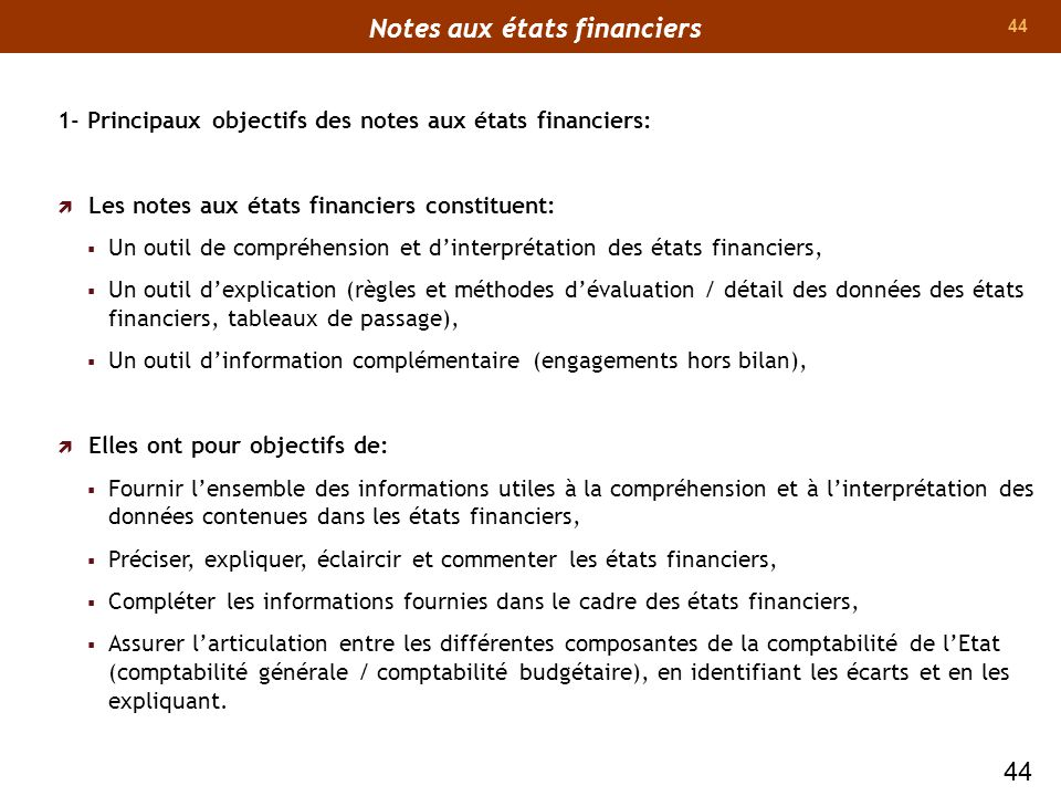 44 1- Principaux objectifs des notes aux états financiers: Les notes aux états financiers constituent: Un outil de compréhension et dinterprétation de