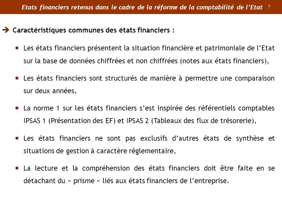7 Etats financiers retenus dans le cadre de la réforme de la comptabilité de lEtat Les états financiers présentent la situation financière et patrimon