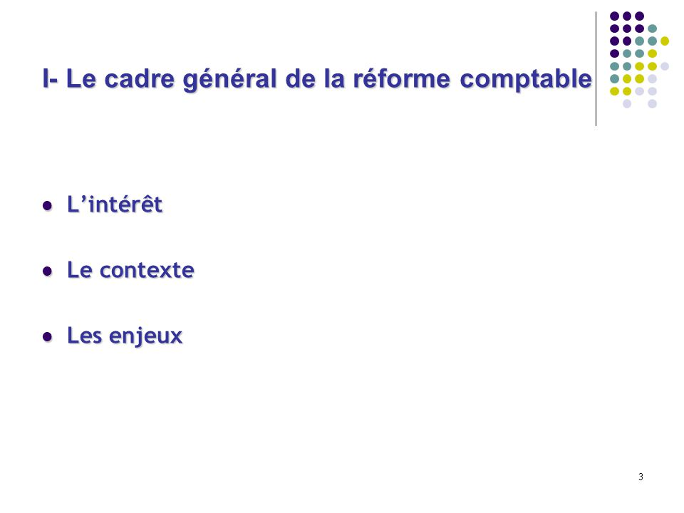 3 I- Le cadre général de la réforme comptable Lintérêt Lintérêt Le contexte Le contexte Les enjeux Les enjeux