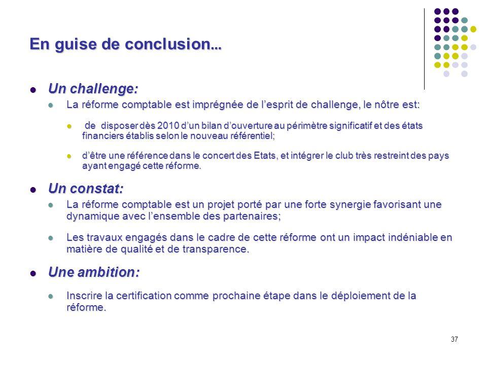 37 En guise de conclusion … Un challenge: Un challenge: La réforme comptable est imprégnée de lesprit de challenge, le nôtre est: La réforme comptable