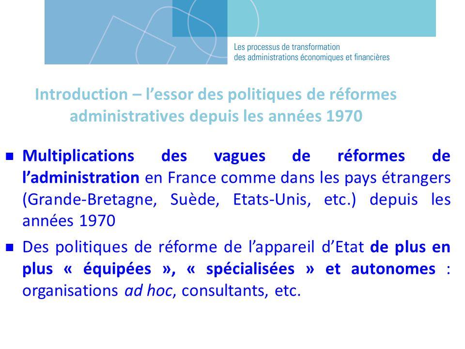 Multiplications des vagues de réformes de ladministration en France comme dans les pays étrangers (Grande-Bretagne, Suède, Etats-Unis, etc.) depuis les années 1970 Des politiques de réforme de lappareil dEtat de plus en plus « équipées », « spécialisées » et autonomes : organisations ad hoc, consultants, etc.