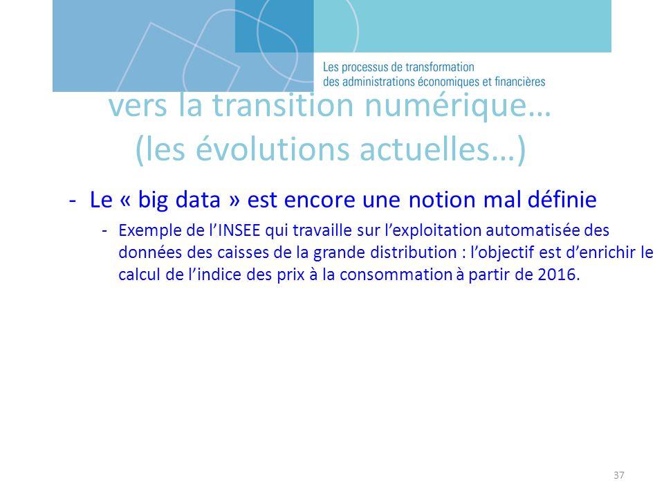 37 vers la transition numérique… (les évolutions actuelles…) -Le « big data » est encore une notion mal définie -Exemple de lINSEE qui travaille sur lexploitation automatisée des données des caisses de la grande distribution : lobjectif est denrichir le calcul de lindice des prix à la consommation à partir de 2016.