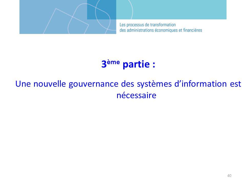 40 3 ème partie : Une nouvelle gouvernance des systèmes dinformation est nécessaire